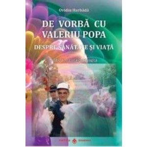 De vorba cu Valeriu Popa. Despre sanatate si viata + DVD - Ovidiu Harbada imagine