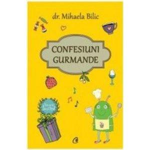 Confesiuni gurmande - Mihaela Bilic imagine