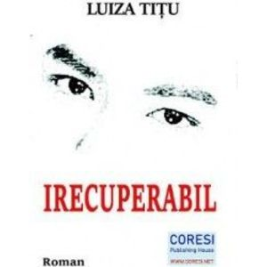 Irecuperabil - Luiza Titu imagine