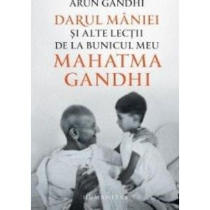 Darul maniei si alte lectii de la bunicul meu Mahatma Gandhi - Arun Gandhi imagine