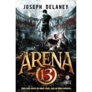 Arena 13 - Joseph Delaney imagine
