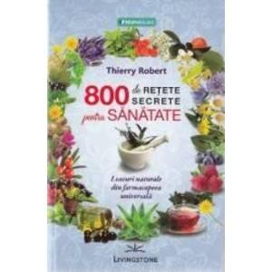 800 de retete secrete pentru sanatate - Thierry Robert imagine