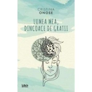 Lumea mea dincoace de gratii - Cristina Onose imagine