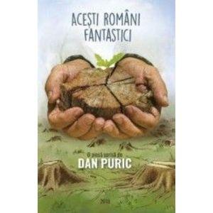 Acesti romani fantastici - Dan Puric imagine
