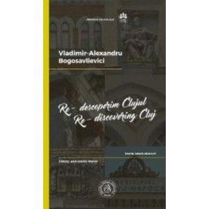 Re-descoperim Clujul II. Re-discovering Cluj II - Vladimir-Alexandru Bogosavlievici imagine