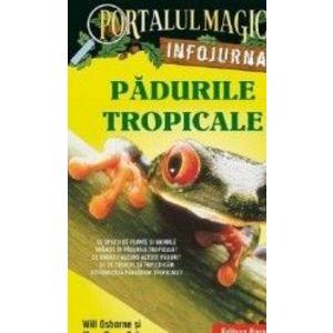 Portalul magic. Infojurnal. Padurile tropicale - Will Osborne Mary Pope Osborne imagine