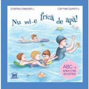 Nu mi-e frica de apa - Cristina Alexandru Carmen Dumitru imagine