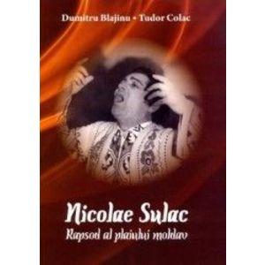 Nicolae Sulac Rapsod al plaiului moldav - Dumitru Blajinu Tudor Colac imagine