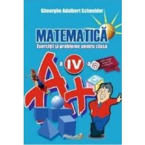 Matematica - Clasa 4 - Exerciti si probleme - Gheorghe Adalbert Schneider imagine
