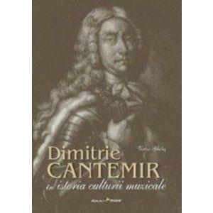 Dimitrie Cantemir in istoria culturii muzicale - Victor Ghilas imagine