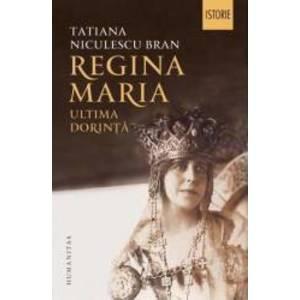 Regina Maria ultima dorinta - Tatiana Niculescu Bran imagine
