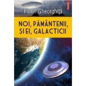 Noi, pamantenii, si ei, galacticii - Florin Gheorghita imagine