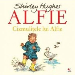 Alfie. Cizmulitele lui Alfie - Shirley Hughes imagine