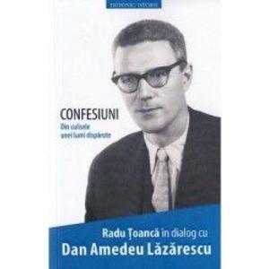 Confesiuni. Din culisele unei lumi disparute - Radu Toanca Dan Amedeu Lazarescu imagine