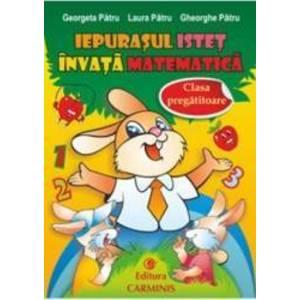 Iepurasul istet invata Matematica clasa pregatitoare - Georgeta Patru imagine