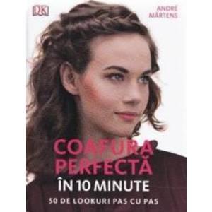 Coafura perfecta in 10 minute. 50 de lookuri pas cu pas imagine