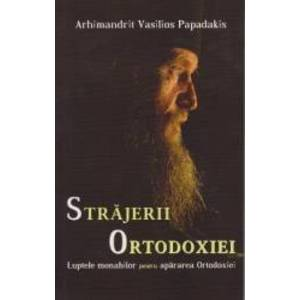 Strajerii Ortodoxiei - Arhimandrit Vasilios Papadakis imagine