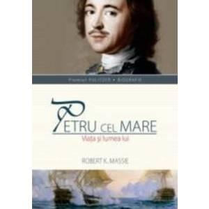 Petru cel Mare | Robert K. Massie imagine
