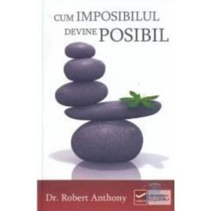 Cum imposibilul devine posibil (Robert Anthony) imagine