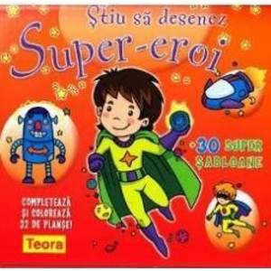 Stiu sa desenez Super-eroi + 30 super sabloane imagine