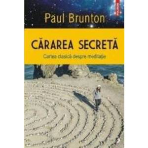 Cararea secreta. Cartea clasica despre meditatie - Paul Brunton imagine