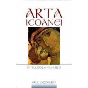 Arta Icoanei O Teologie A Frumusetii - Paul Evdokimov imagine