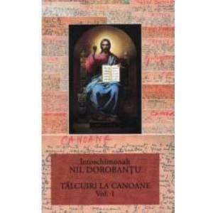 Talcuiri la canoane vol.1 - Ieroschimonah Nil Dorobantu imagine