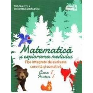 Matematica si explorarea mediului cls 1 partea I Fise integrate de evaluare - Tudora Pitila imagine