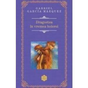 Dragostea in vremea holerei - Gabriel Garcia Marquez imagine