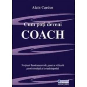 Cum Poti Deveni Coach - Alain Cardon imagine