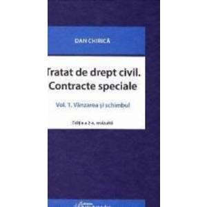 Tratat de drept civil. Contracte speciale Vol.1 Vanzarea si schimbul ed.2 - Dan Chirica imagine