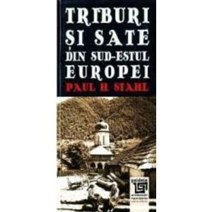 Triburi si sate din sud-estul Europei - Paul H. Stahl imagine