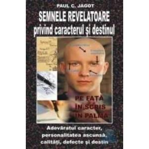 Semnele revelatoare privind caracterul si destinul - Paul C. Jagot imagine