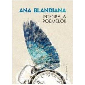 Integrala poemelor - Ana Blandiana imagine