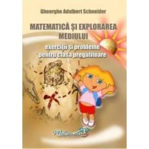 Matematica si explorarea mediului - Clasa pregatitoare - Exercitii si probleme - Gheorghe Adalbert Schneider imagine