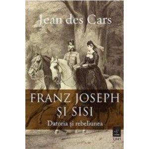 Franz Joseph si Sisi/Jean Des Cars imagine