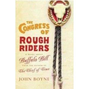 The Congress Of Rough riders - John Boyne imagine