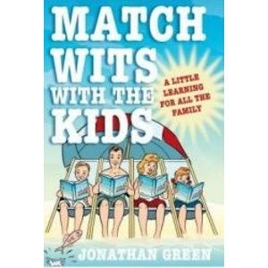 Match Wits with the Kids A Little Learning for All the Family - Jonathan Green imagine