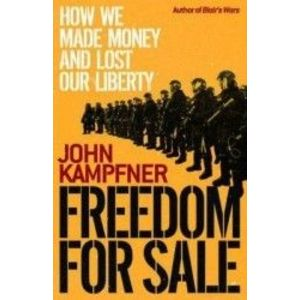 Freedom For Sale: How We Made Money and Lost Our Liberty - John Kampfner imagine