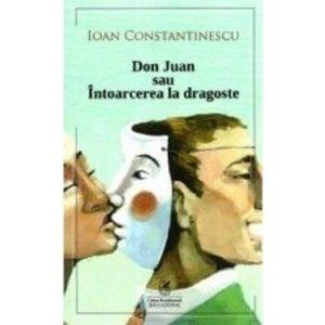 Don Juan sau intoarcerea la dragoste - Ioan Constantinescu imagine
