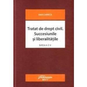 Tratat de drept civil. Succesiunile si liberalitatile Ed.2 - Dan Chirica imagine