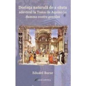 Dorinta naturala de a cauta adevarul la Toma de Aquino in Summa contra gentiles - Eduard Bucur imagine