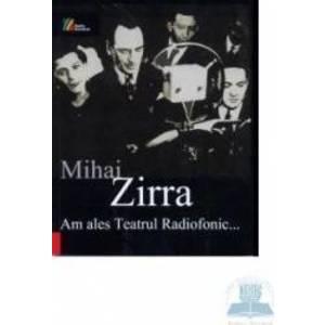 Am Ales Teatrul Radiofonic... - Mihai Zirra imagine