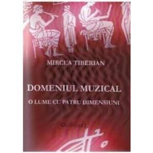 Domeniul muzical o lume cu patru dimensiuni - Mircea Tiberian imagine