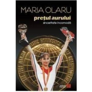 Pretul aurului. Sinceritate incomoda. Memoriile unei campioane olimpice - Maria Olaru imagine