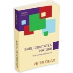 Inteligibilitatea naturii - Peter Dear imagine
