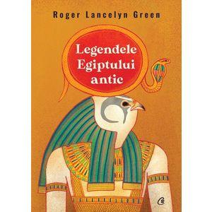 Legendele Egiptului antic | Roger Lancelyn Green imagine