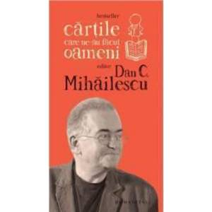 Cartile care ne-au facut oameni - Dan C. Mihailescu imagine