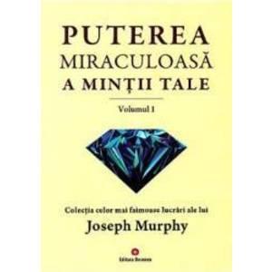 Puterea miraculoasa a mintii tale Vol.1 - Joseph Murphy imagine
