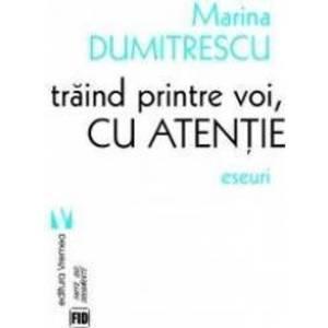 Traind printre voi, cu atentie - Marina Dumitrescu imagine